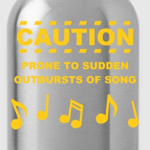 Caution Prone to Sudden Outbursts of Song T-Shirts - Water Bottle