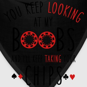 Keep looking at my boobs and I'll take your chips Women's T-Shirts - Bandana