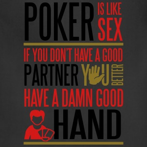 Poker is like Sex. Better have a good hand T-Shirts - Adjustable Apron
