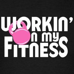 WORKIN' ON MY FITNESS - Men's T-Shirt