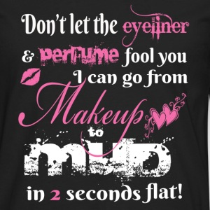 Makeup to Mud in 2 Seconds Flat! - Tshirt - Men's Premium Long Sleeve T-Shirt