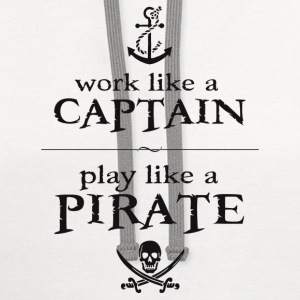 Work Like a Captain, Play Like a Pirate T-Shirts - Contrast Hoodie
