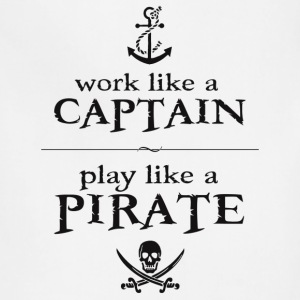 Work Like a Captain, Play Like a Pirate T-Shirts - Adjustable Apron