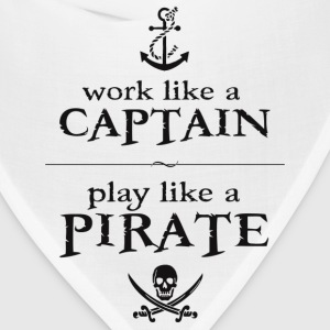 Work Like a Captain, Play Like a Pirate T-Shirts - Bandana