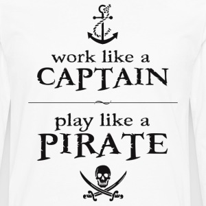 Work Like a Captain, Play Like a Pirate T-Shirts - Men's Premium Long Sleeve T-Shirt