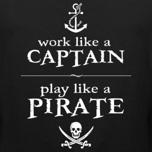 Work Like a Captain, Play Like a Pirate T-Shirts - Men's Premium Tank