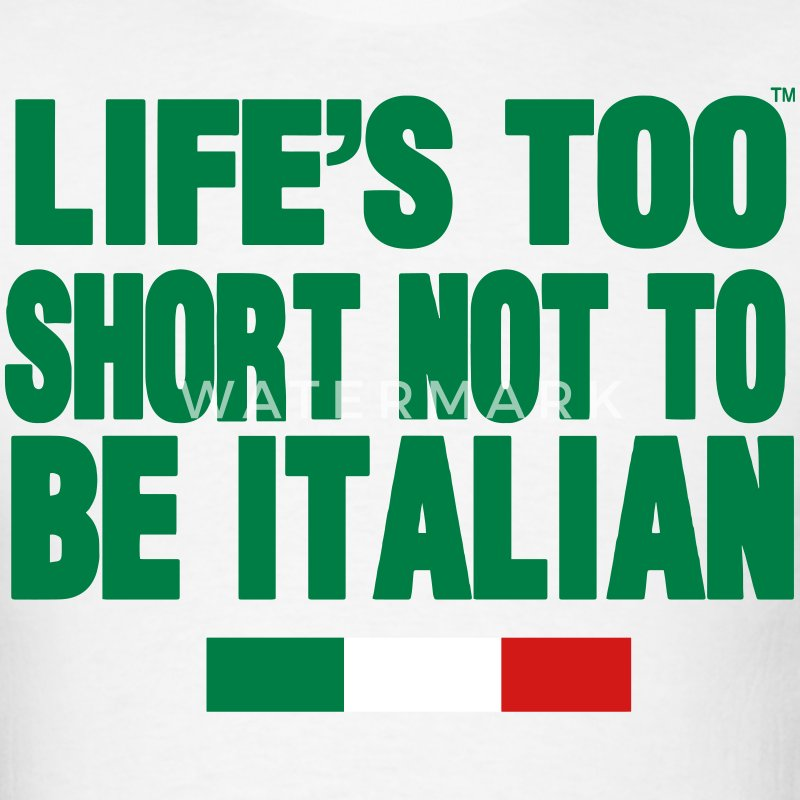 LIFE'S IS TOO SHORT NOT TO BE ITALIAN - Men's T-Shirt