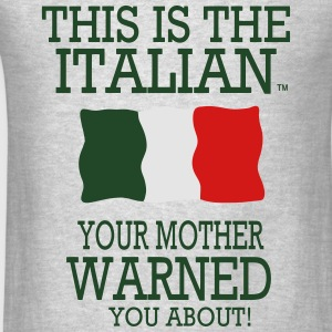 THIS IS THE ITALIAN YOUR MOTHER WARNED YOU ABOUT! - Men's T-Shirt