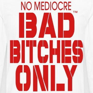 BAD BITCHES ONLY NO MEDIOCRE - Men's Premium Long Sleeve T-Shirt