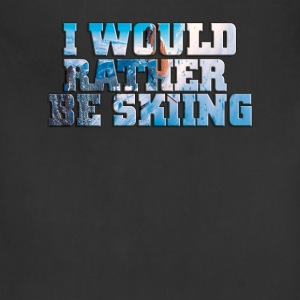 I Would Rather Be Skiiing Hoodie - Adjustable Apron
