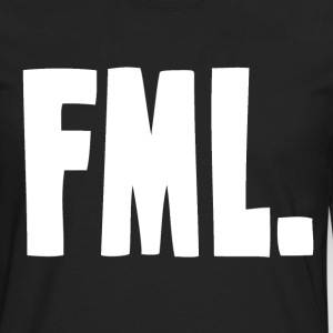 FML F My Life T-Shirts - Men's Premium Long Sleeve T-Shirt