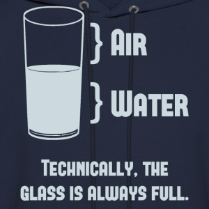 Technically The Glass Is Always Full Women's T-Shirts - Men's Hoodie