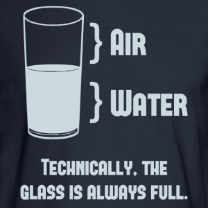 Technically The Glass Is Always Full Women's T-Shirts - Men's Long Sleeve T-Shirt