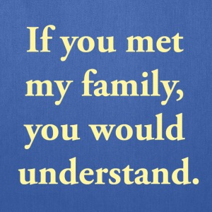 If You Met My Family, You Would Understand T-Shirts - Tote Bag