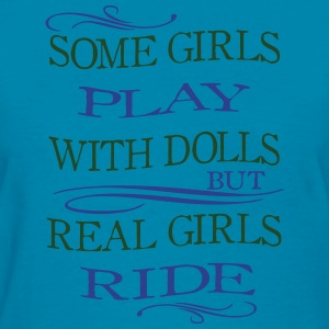 Some Girls play with Dolls -- ride Tanks - Women's T-Shirt