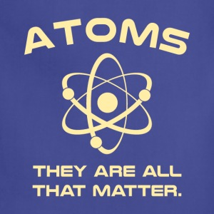 Atoms They're All That Matter T-Shirts - Adjustable Apron