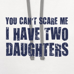 You Can't Scare Me I Have Two Daughters T-Shirts - Contrast Hoodie
