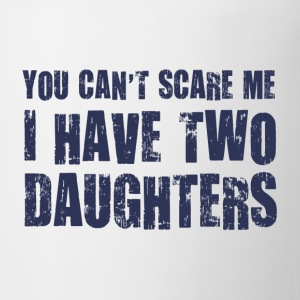 You Can't Scare Me I Have Two Daughters T-Shirts - Coffee/Tea Mug