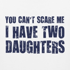 You Can't Scare Me I Have Two Daughters T-Shirts - Men's Premium Tank
