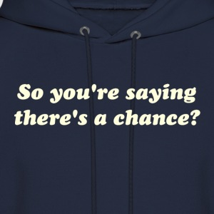So You're Saying There's a Chance? T-Shirts - Men's Hoodie