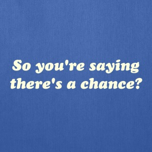 So You're Saying There's a Chance? T-Shirts - Tote Bag