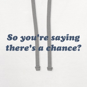 So You're Saying There's a Chance? T-Shirts - Contrast Hoodie