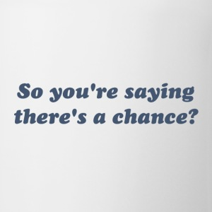 So You're Saying There's a Chance? T-Shirts - Coffee/Tea Mug