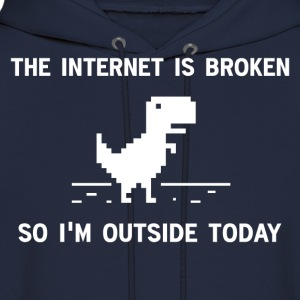 Internet Is broken So I'm Outside Today T-Shirts - Men's Hoodie