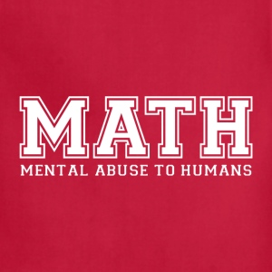 MATH is Mental Abuse To Humans T-Shirts - Adjustable Apron