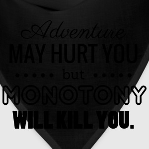 Adventure may hurt you but Monotony will kill you Hoodies - Bandana