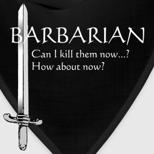 Barbarian - Can I kill them now? How about now? - Bandana