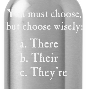 Choose Wisely There Their They're Grammar T-Shirts - Water Bottle