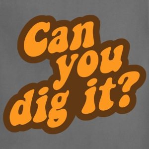 Can You Dig It? T-Shirts - Adjustable Apron
