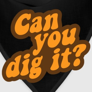 Can You Dig It? T-Shirts - Bandana