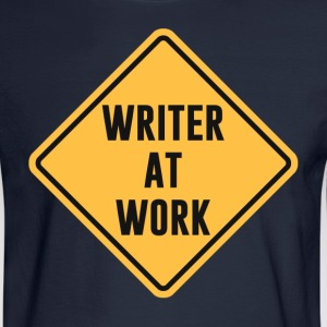 Writer at Work Working Caution Sign T-Shirts - Men's Long Sleeve T-Shirt