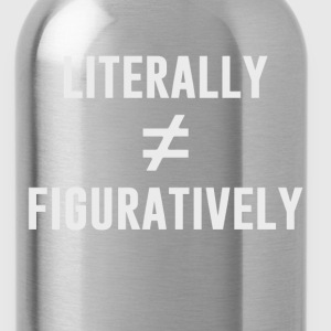 Literally Does Not Equal Figuratively T-Shirts - Water Bottle