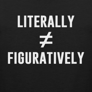 Literally Does Not Equal Figuratively T-Shirts - Men's Premium Tank