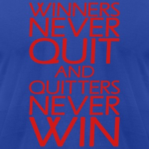 Winners Never Quit And Quitters Never Win Hoodies - Men's T-Shirt by American Apparel