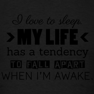 I love to sleep. My life has a tendency to fall Tanks - Men's T-Shirt