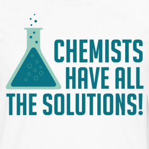 Chemists Have All The Solutions T-Shirts - Men's Premium Long Sleeve T-Shirt