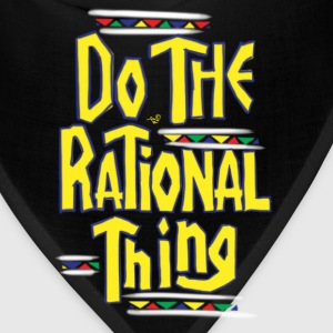 DO THE RATIONAL THING by Tai's Tees - Bandana