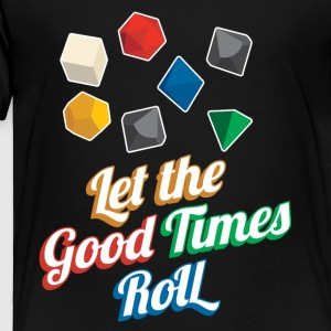 Nerd Let The Good Times Roll Dice - Toddler Premium T-Shirt