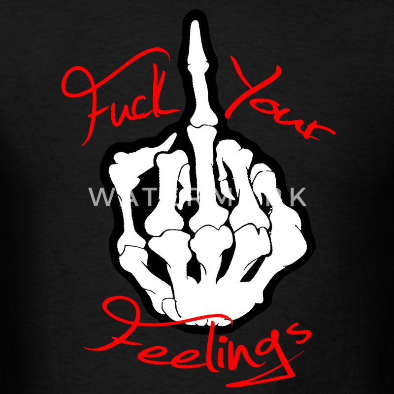Fuck Your Feelings T-Shirts - Men's T-Shirt