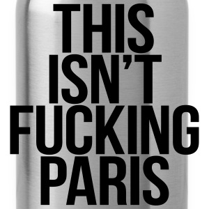 This Isn't Fucking Paris T-Shirts - Water Bottle