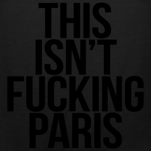 This Isn't Fucking Paris T-Shirts - Men's Premium Tank