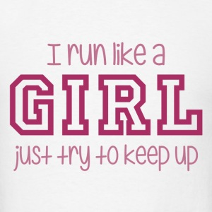 I Run Like a Girl Just Try to Keep Up Tanks - Men's T-Shirt