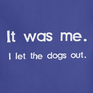It Was Me, I Let the Dogs Out T-Shirts - Adjustable Apron