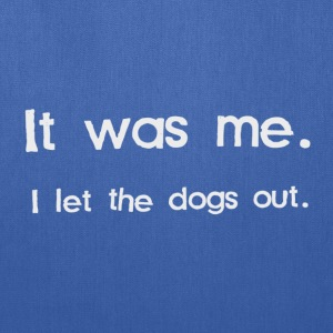 It Was Me, I Let the Dogs Out T-Shirts - Tote Bag