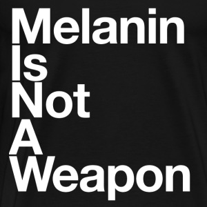 Melanin Is Not A Weapon Hoodies - Men's Premium T-Shirt