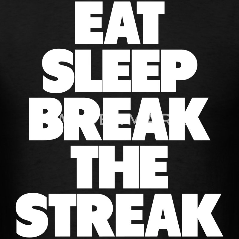 EAT SLEEP BREAK THE STREAK T-Shirts - Men's T-Shirt
